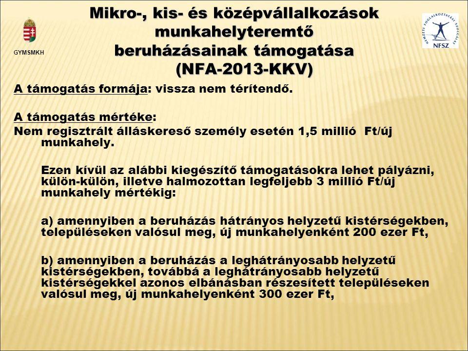 Mikro-, kis- és középvállalkozások munkahelyteremtő beruházásainak támogatása (NFA-2013-KKV) A támogatás formája: vissza nem térítendő.
