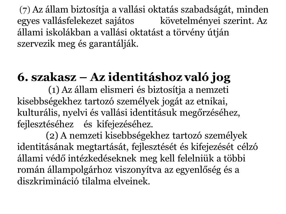 (7) Az állam biztosítja a vallási oktatás szabadságát, minden egyes vallásfelekezet sajátos követelményei szerint.