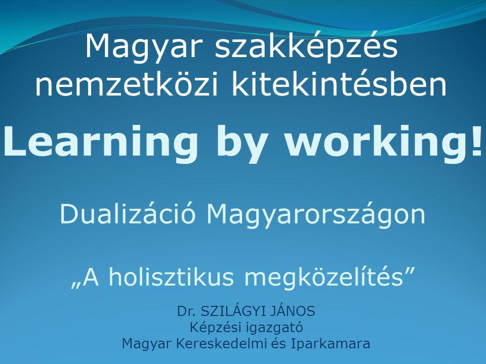 """Learning by working. Dualizáció Magyarországon """"A holisztikus megközelítés Dr."""