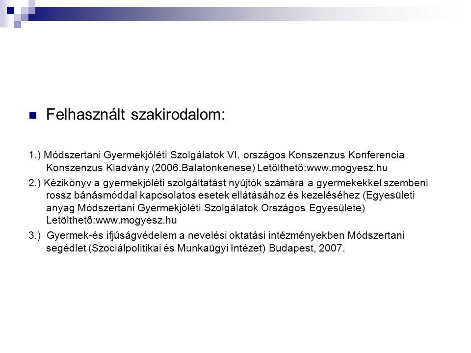 Felhasznált szakirodalom: 1.) Módszertani Gyermekjóléti Szolgálatok VI. országos Konszenzus Konferencia Konszenzus Kiadvány (2006.Balatonkenese) Letöl