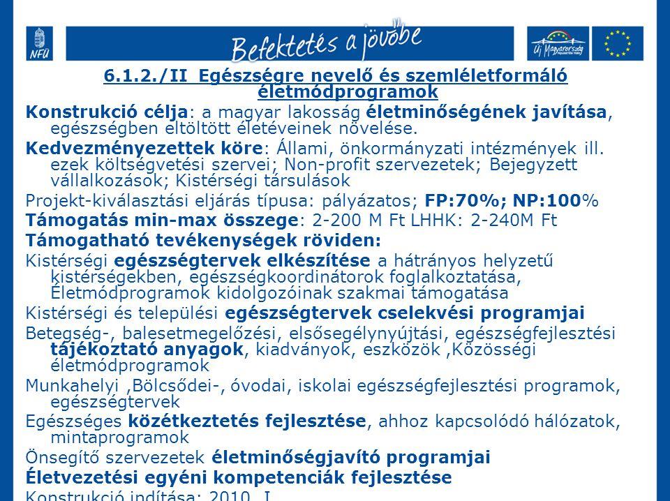 6.1.2./II Egészségre nevelő és szemléletformáló életmódprogramok Konstrukció célja: a magyar lakosság életminőségének javítása, egészségben eltöltött életéveinek növelése.