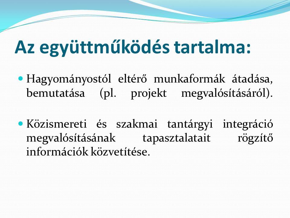 Az együttműködés tartalma: Hagyományostól eltérő munkaformák átadása, bemutatása (pl.