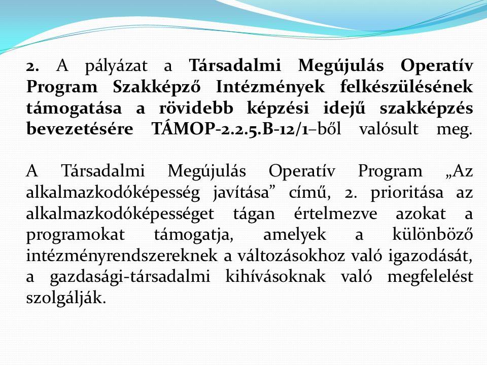 2. A pályázat a Társadalmi Megújulás Operatív Program Szakképző Intézmények felkészülésének támogatása a rövidebb képzési idejű szakképzés bevezetésér