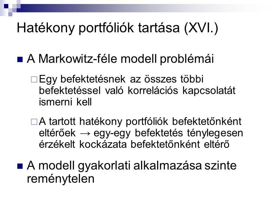 Hatékony portfóliók tartása (XVI.) A Markowitz-féle modell problémái  Egy befektetésnek az összes többi befektetéssel való korrelációs kapcsolatát is