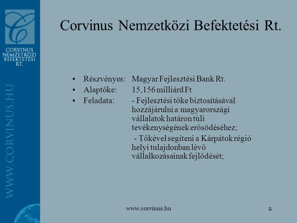 www.corvinus.hu2 Corvinus Nemzetközi Befektetési Rt. Részvényes:Magyar Fejlesztési Bank Rt. Alaptőke:15,156 milliárd Ft Feladata:- Fejlesztési tőke bi