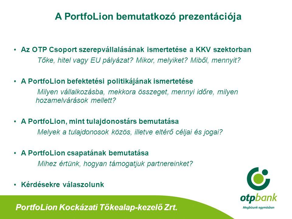 A PortfoLion bemutatkozó prezentációja Az OTP Csoport szerepvállalásának ismertetése a KKV szektorban Tőke, hitel vagy EU pályázat.
