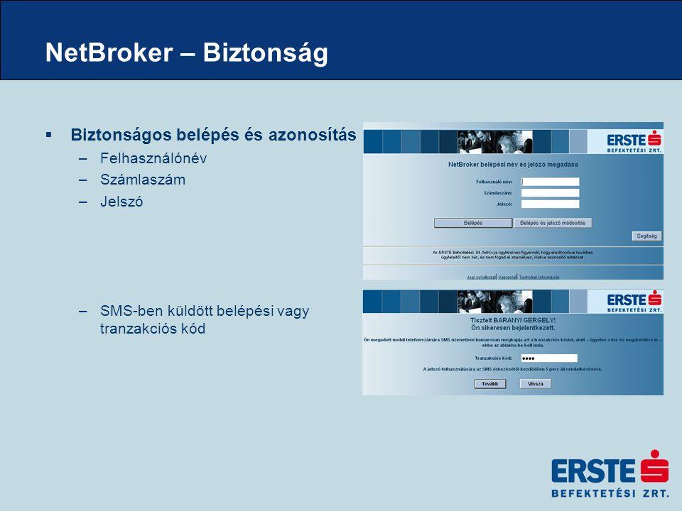 NetBroker – Biztonság  Biztonságos belépés és azonosítás –Felhasználónév –Számlaszám –Jelszó –SMS-ben küldött belépési vagy tranzakciós kód