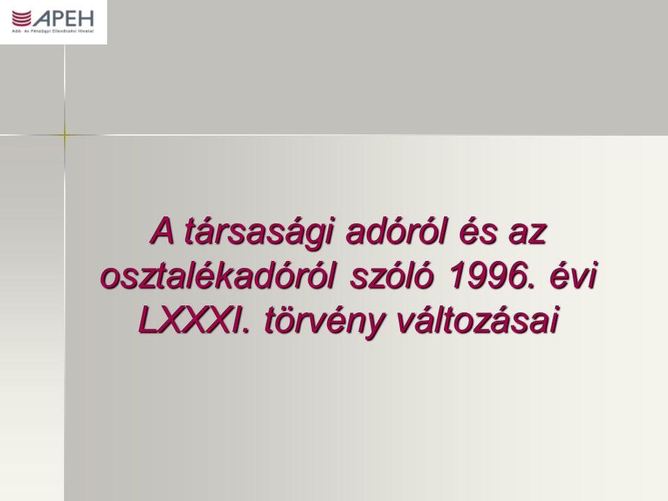 A társasági adóról és az osztalékadóról szóló 1996. évi LXXXI. törvény változásai