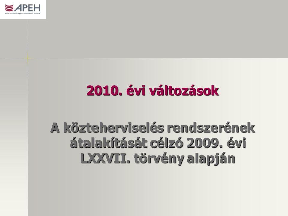 2010. évi változások A közteherviselés rendszerének átalakítását célzó 2009. évi LXXVII. törvény alapján