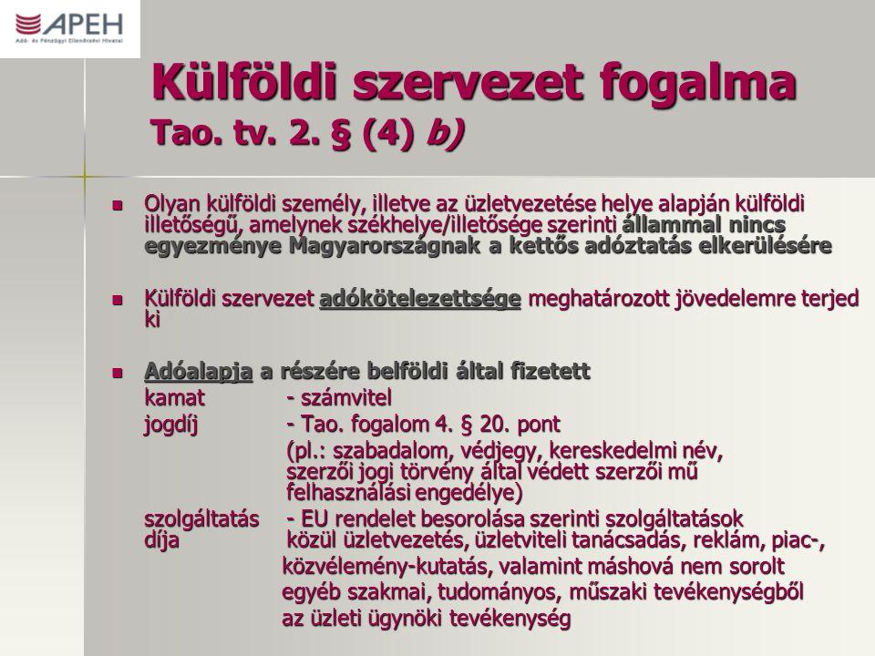 Külföldi szervezet fogalma Tao. tv. 2. § (4) b) Olyan külföldi személy, illetve az üzletvezetése helye alapján külföldi illetőségű, amelynek székhelye
