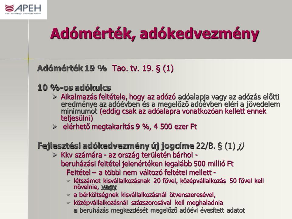 Adómérték, adókedvezmény Adómérték 19 % Tao. tv. 19. § (1) 10 %-os adókulcs  Alkalmazás feltétele, hogy az adózó adóalapja vagy az adózás előtti ered