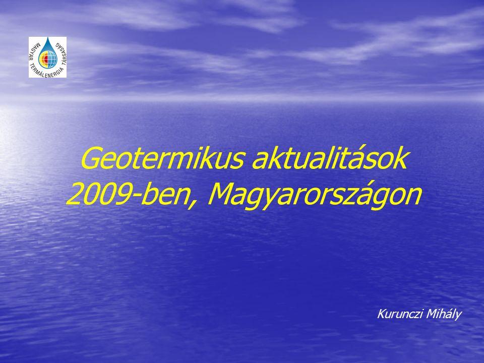 Geotermikus aktualitások 2009-ben, Magyarországon Kurunczi Mihály