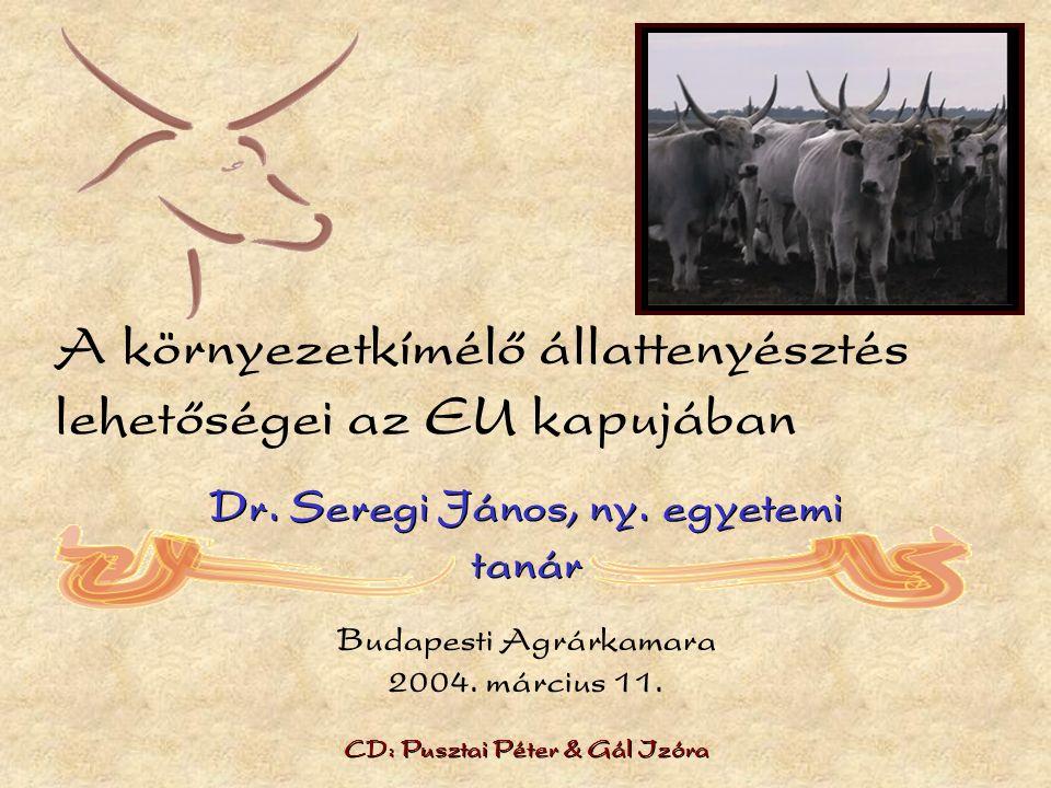 A környezetkímélő állattenyésztés lehetőségei az EU kapujában Dr.