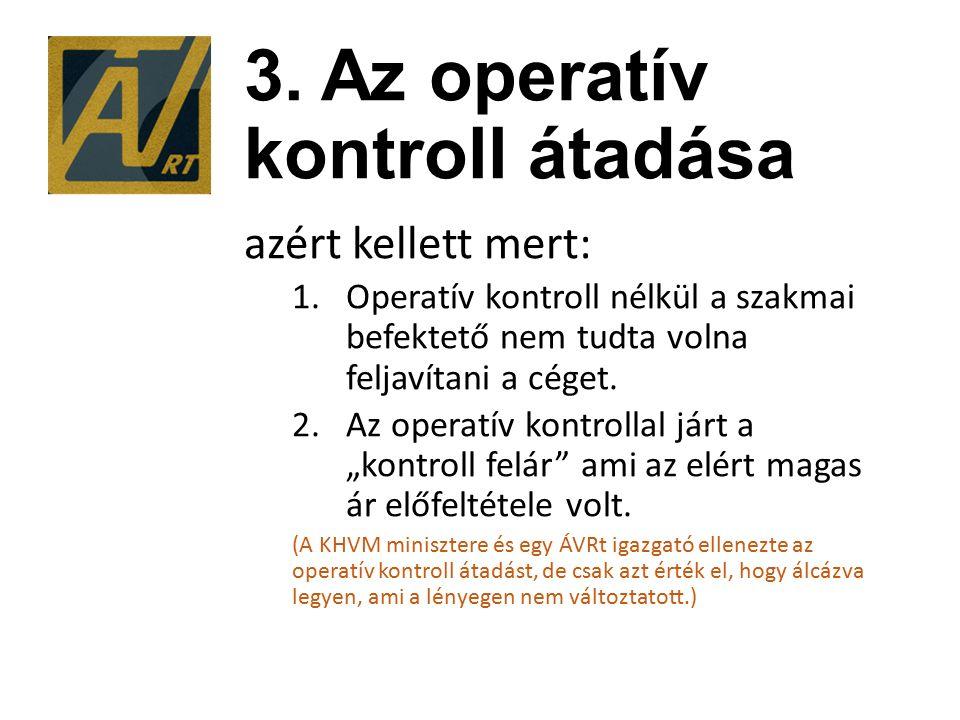 3. Az operatív kontroll átadása azért kellett mert: 1.Operatív kontroll nélkül a szakmai befektető nem tudta volna feljavítani a céget. 2.Az operatív