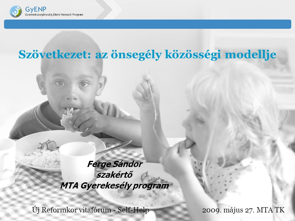 Szövetkezet: az önsegély közösségi modellje Ferge Sándor szakértő MTA Gyerekesély program Új Reformkor vitafórum - Self-Help 2009.