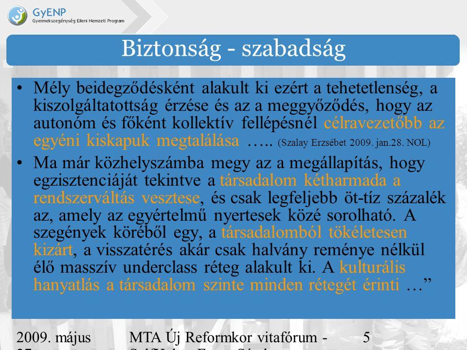 2009. május 27. MTA Új Reformkor vitafórum - SelfHelp - Ferge Sándor, eMultiCoop 5 Biztonság - szabadság Mély beidegződésként alakult ki ezért a tehet