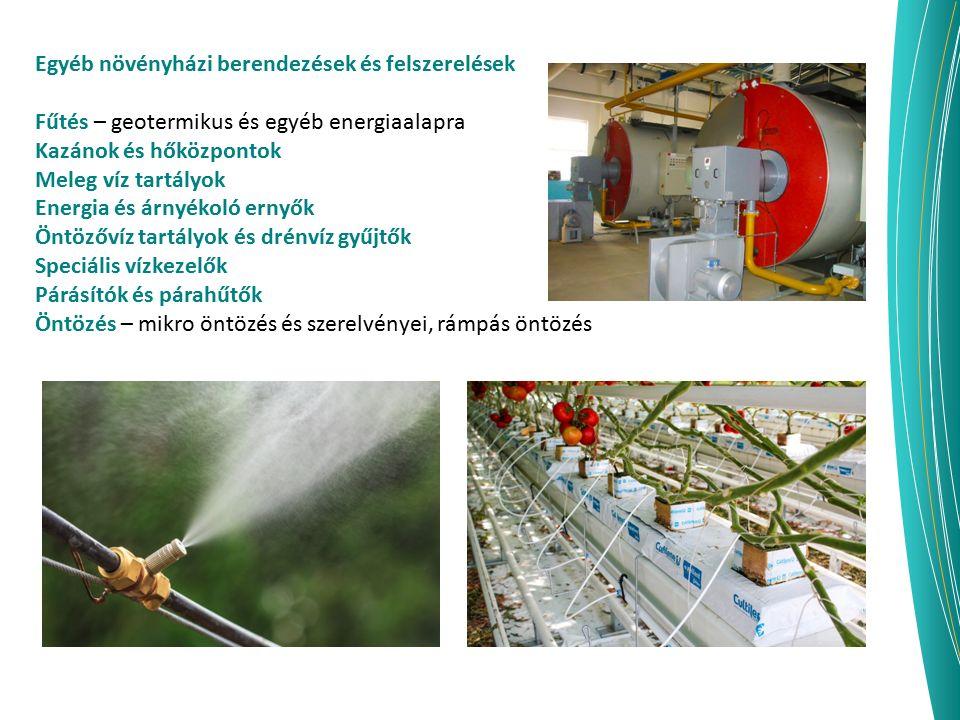 Egyéb növényházi berendezések és felszerelések Fűtés – geotermikus és egyéb energiaalapra Kazánok és hőközpontok Meleg víz tartályok Energia és árnyék