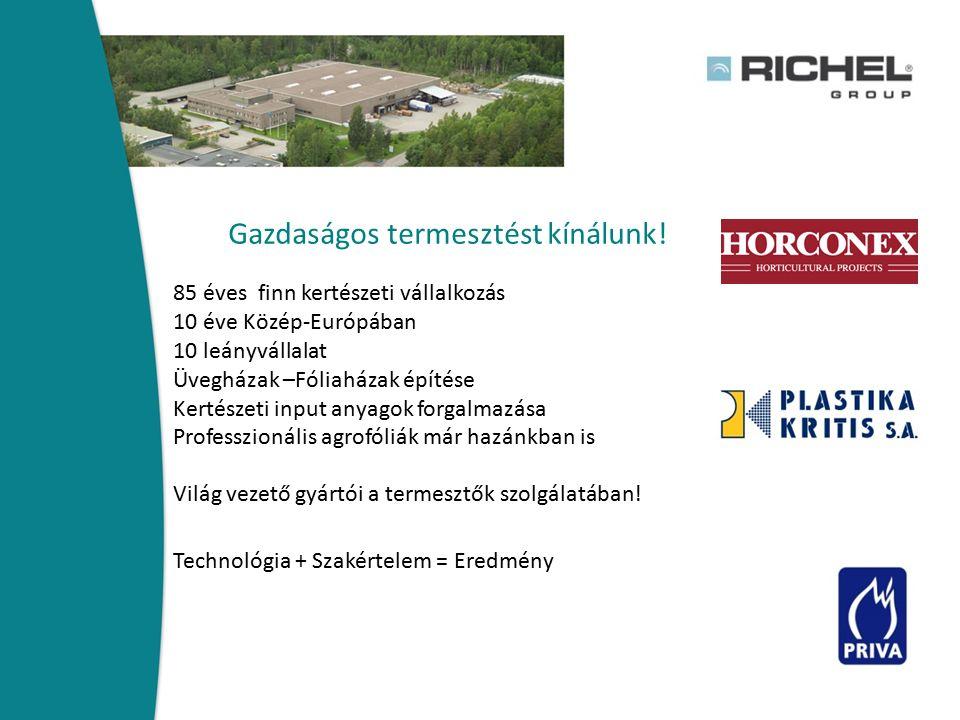 Gazdaságos termesztést kínálunk! 85 éves finn kertészeti vállalkozás 10 éve Közép-Európában 10 leányvállalat Üvegházak –Fóliaházak építése Kertészeti