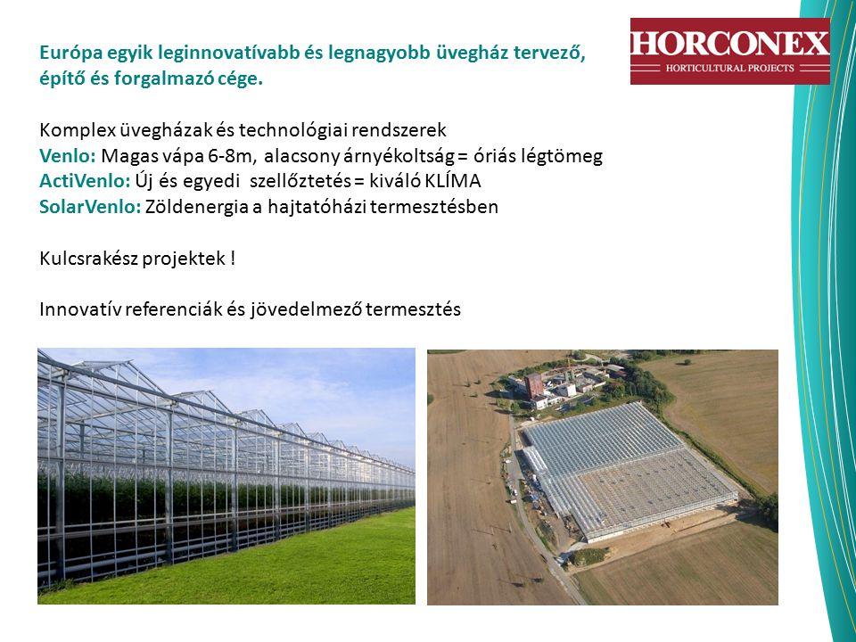 Európa egyik leginnovatívabb és legnagyobb üvegház tervező, építő és forgalmazó cége. Komplex üvegházak és technológiai rendszerek Venlo: Magas vápa 6