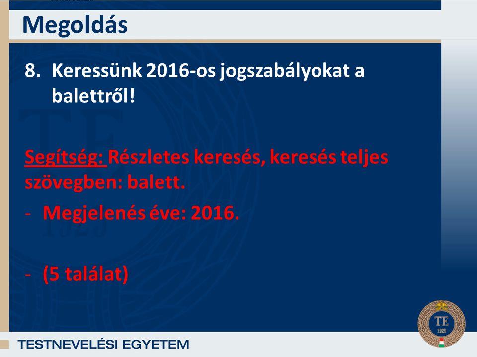 Megoldás 8.Keressünk 2016-os jogszabályokat a balettről.