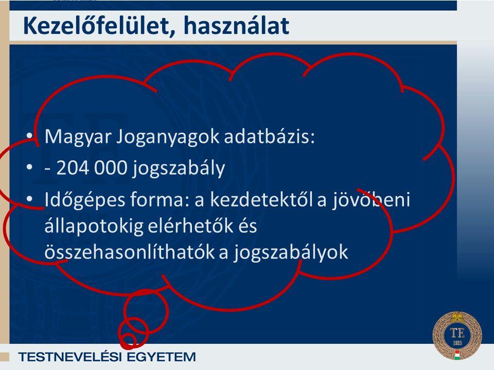 Magyar Joganyagok adatbázis: - 204 000 jogszabály Időgépes forma: a kezdetektől a jövőbeni állapotokig elérhetők és összehasonlíthatók a jogszabályok