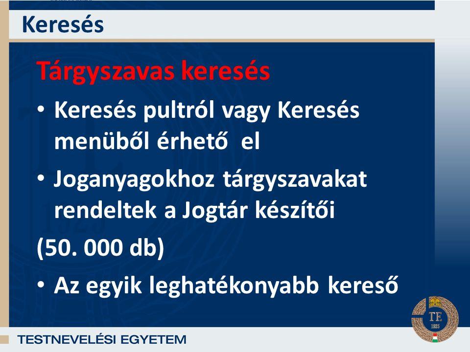 Tárgyszavas keresés Keresés pultról vagy Keresés menüből érhető el Joganyagokhoz tárgyszavakat rendeltek a Jogtár készítői (50.