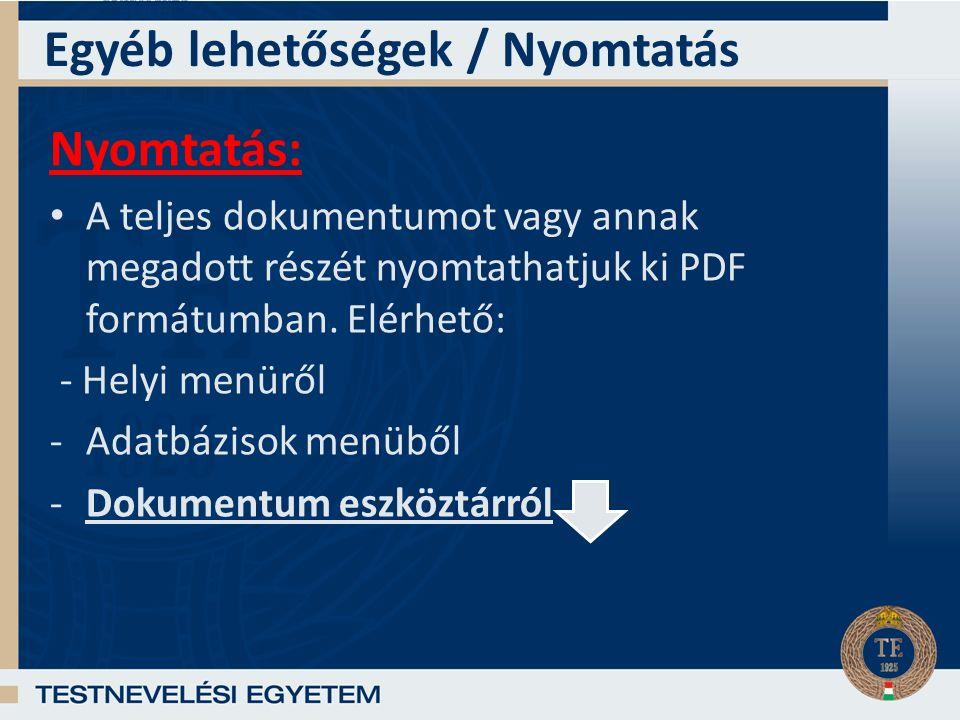 Egyéb lehetőségek / Nyomtatás Nyomtatás: A teljes dokumentumot vagy annak megadott részét nyomtathatjuk ki PDF formátumban.