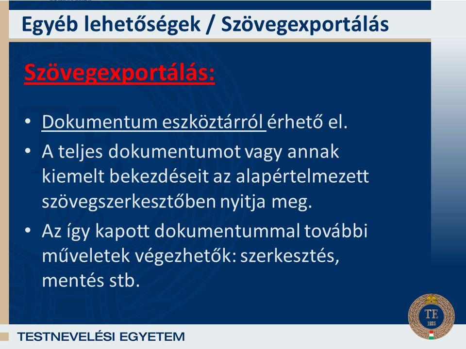 Egyéb lehetőségek / Szövegexportálás Szövegexportálás: Dokumentum eszköztárról érhető el.