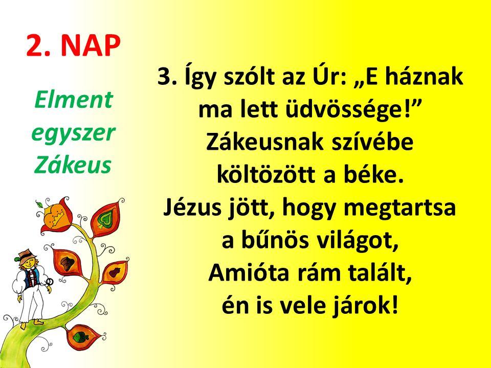 """2. NAP 3. Így szólt az Úr: """"E háznak ma lett üdvössége! Zákeusnak szívébe költözött a béke."""