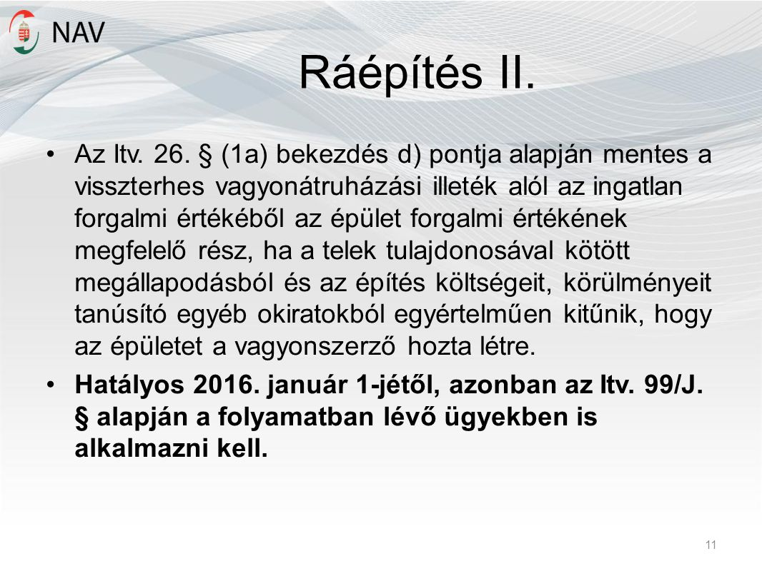 Ráépítés II. Az Itv. 26. § (1a) bekezdés d) pontja alapján mentes a visszterhes vagyonátruházási illeték alól az ingatlan forgalmi értékéből az épület