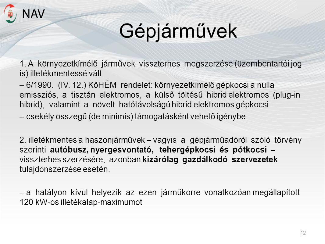 Gépjárművek 1. A környezetkímélő járművek visszterhes megszerzése (üzembentartói jog is) illetékmentessé vált. – 6/1990. (IV. 12.) KöHÉM rendelet: kör