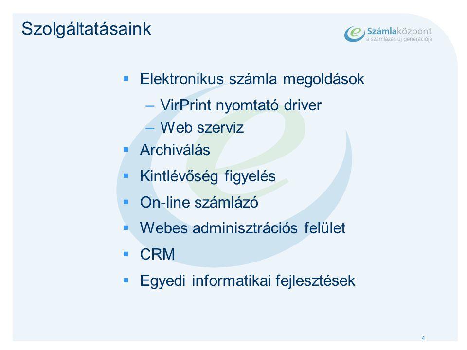4 Szolgáltatásaink  Elektronikus számla megoldások –VirPrint nyomtató driver –Web szerviz  Archiválás  Kintlévőség figyelés  On-line számlázó  Webes adminisztrációs felület  CRM  Egyedi informatikai fejlesztések
