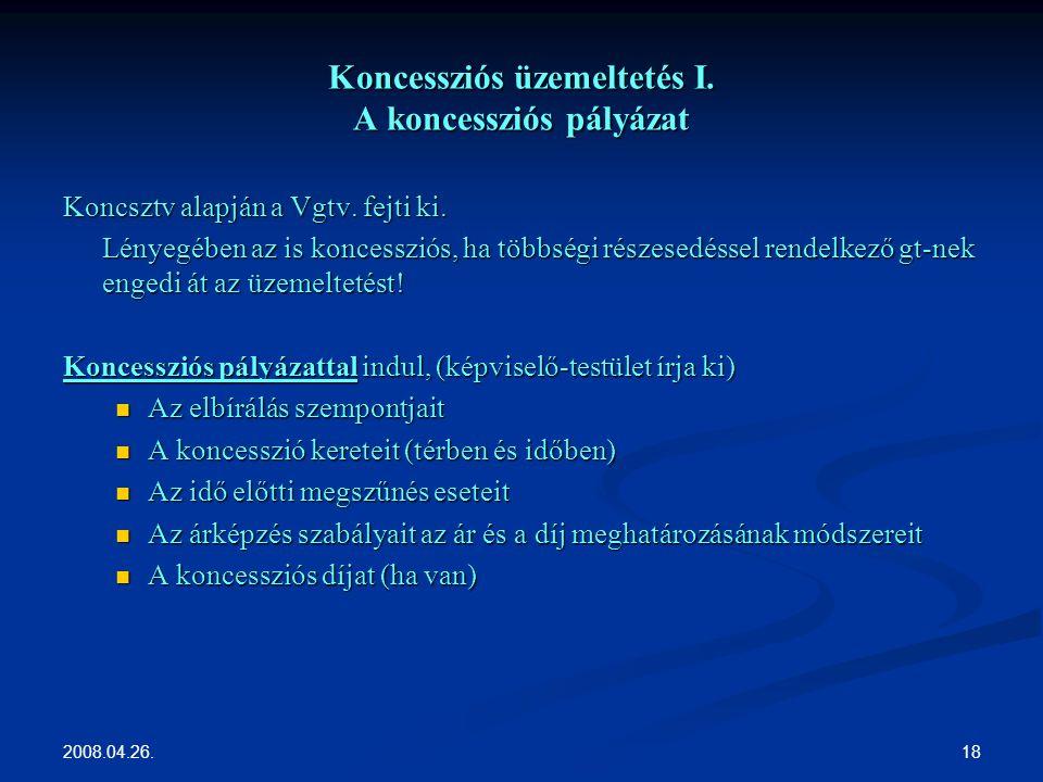 2008.04.26. 18 Koncessziós üzemeltetés I. A koncessziós pályázat Koncsztv alapján a Vgtv.