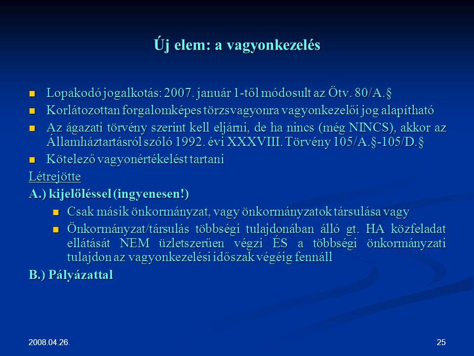 2008.04.26. 25 Új elem: a vagyonkezelés Lopakodó jogalkotás: 2007.