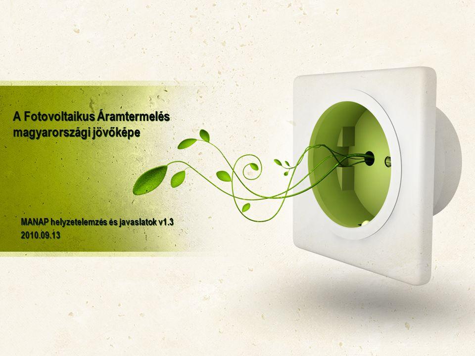 A Fotovoltaikus Áramtermelés magyarországi jövőképe MANAP helyzetelemzés és javaslatok v1.3 2010.09.13 MANAP helyzetelemzés és javaslatok v1.3 2010.09.13