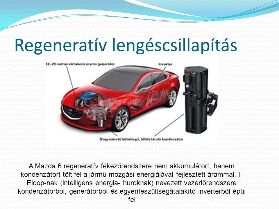 Regeneratív lengéscsillapítás A Mazda 6 regeneratív fékezőrendszere nem akkumulátort, hanem kondenzátort tölt fel a jármű mozgási energiájával fejlesztett árammal.