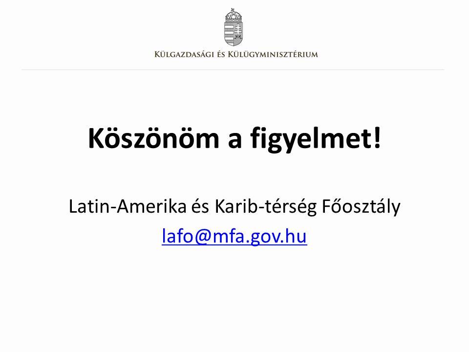 Köszönöm a figyelmet! Latin-Amerika és Karib-térség Főosztály lafo@mfa.gov.hu