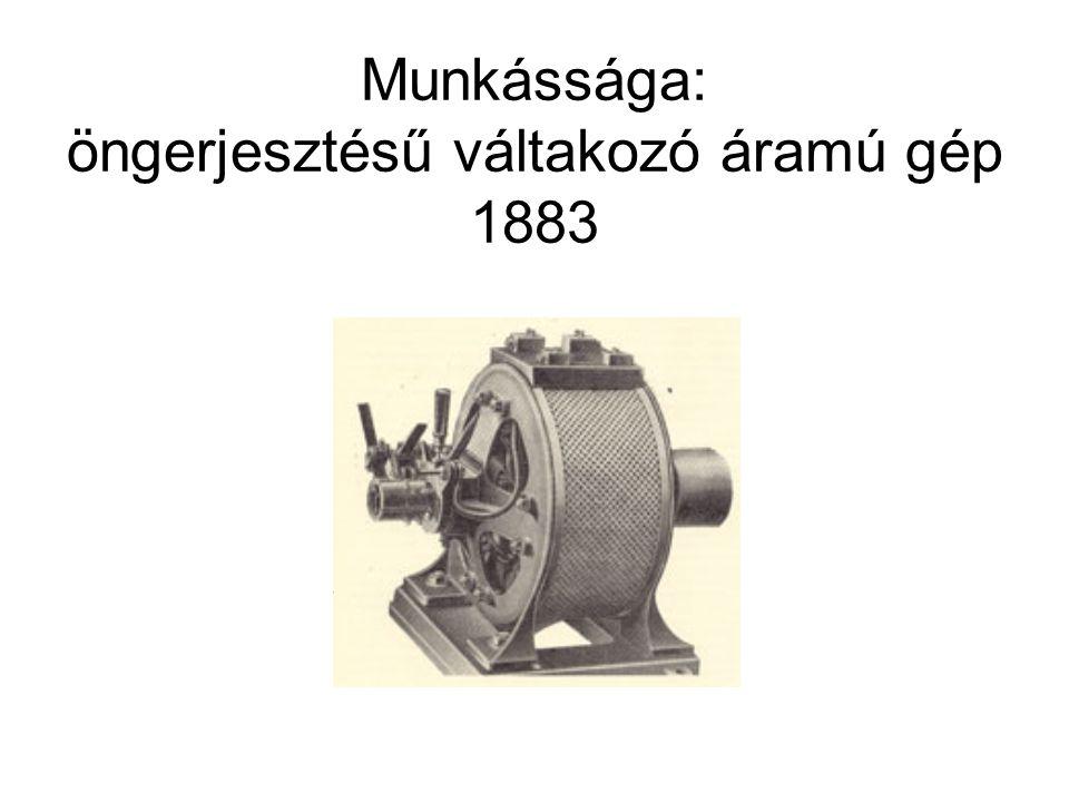 Munkássága: öngerjesztésű váltakozó áramú gép 1883