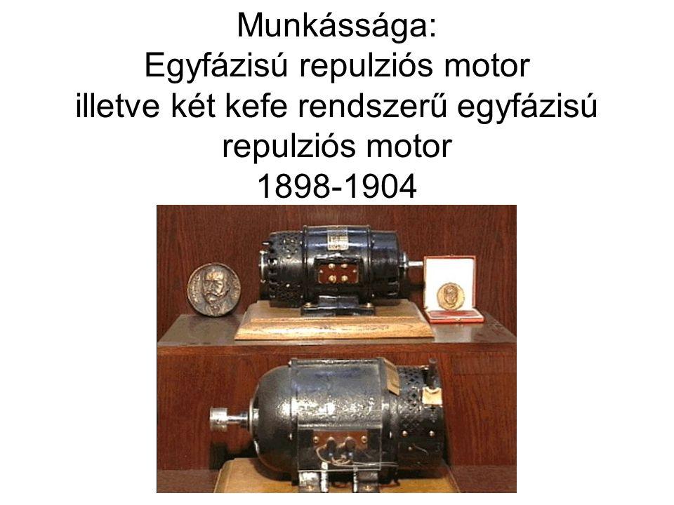 Munkássága: Egyfázisú repulziós motor illetve két kefe rendszerű egyfázisú repulziós motor 1898-1904