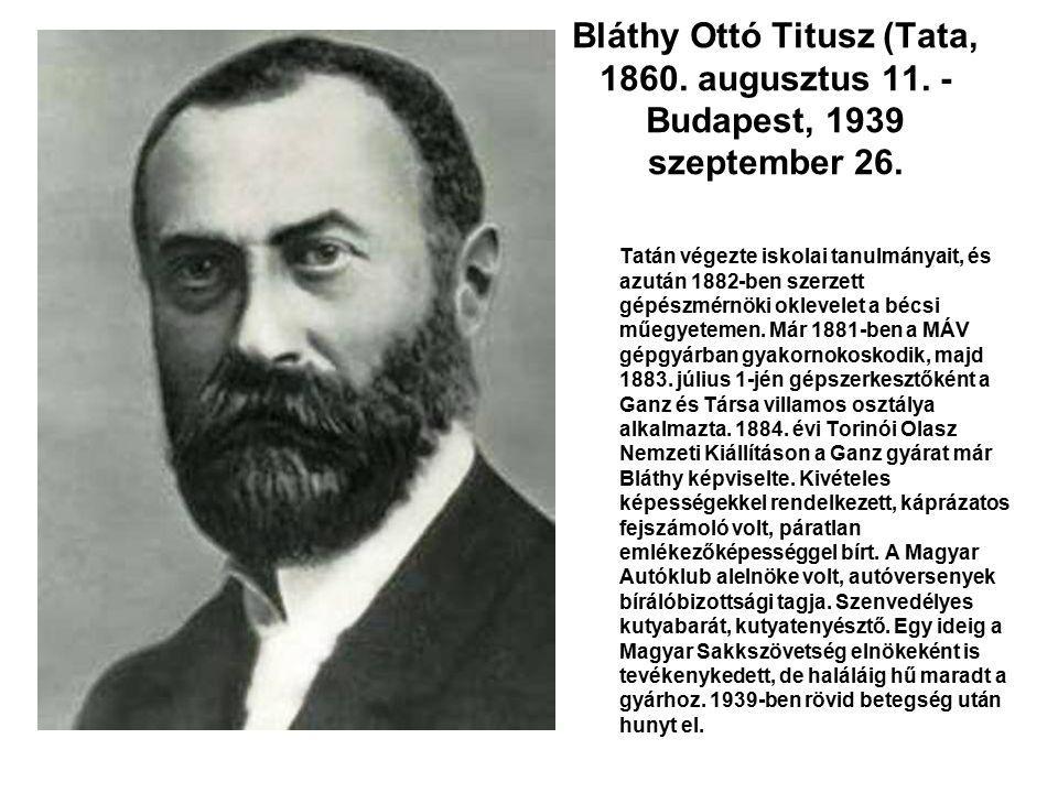 Bláthy Ottó Titusz (Tata, 1860. augusztus 11. - Budapest, 1939 szeptember 26. Tatán végezte iskolai tanulmányait, és azután 1882-ben szerzett gépészmé