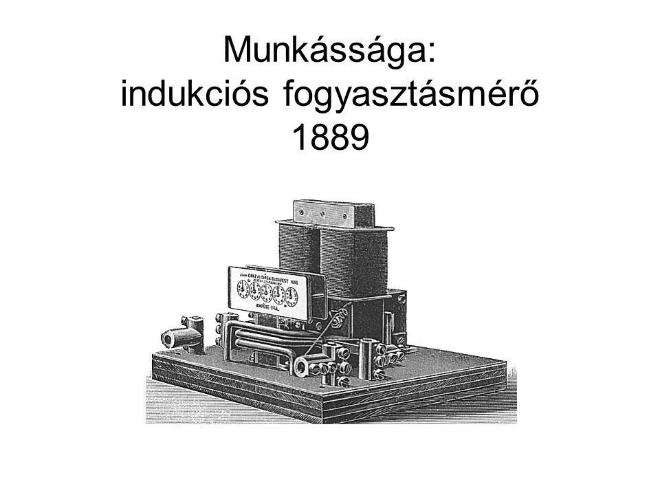 Munkássága: indukciós fogyasztásmérő 1889