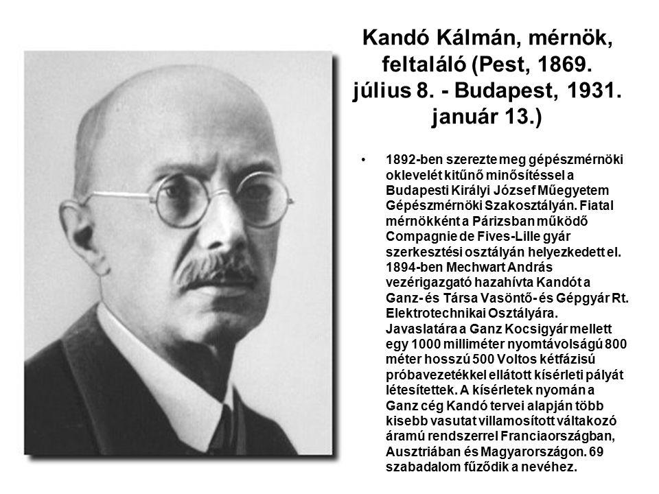 Kandó Kálmán, mérnök, feltaláló (Pest, 1869. július 8. - Budapest, 1931. január 13.) 1892-ben szerezte meg gépészmérnöki oklevelét kitűnő minősítéssel