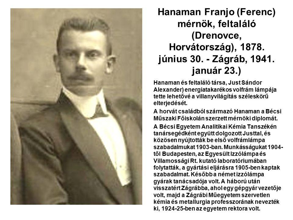 Hanaman Franjo (Ferenc) mérnök, feltaláló (Drenovce, Horvátország), 1878. június 30. - Zágráb, 1941. január 23.) Hanaman és feltaláló társa, Just Sánd