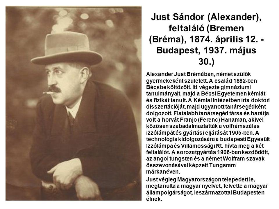 Just Sándor (Alexander), feltaláló (Bremen (Bréma), 1874. április 12. - Budapest, 1937. május 30.) Alexander Just Brémában, német szülők gyermekeként