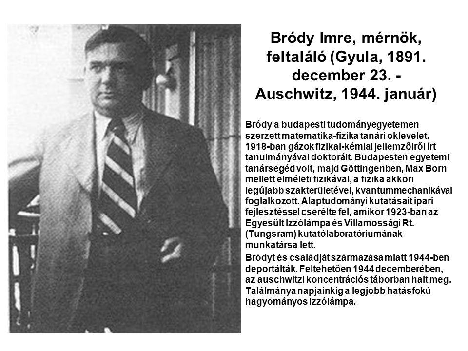 Bródy Imre, mérnök, feltaláló (Gyula, 1891. december 23. - Auschwitz, 1944. január) Bródy a budapesti tudományegyetemen szerzett matematika-fizika tan