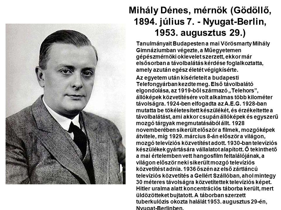 Mihály Dénes, mérnök (Gödöllő, 1894. július 7. - Nyugat-Berlin, 1953. augusztus 29.) Tanulmányait Budapesten a mai Vörösmarty Mihály Gimnáziumban vége