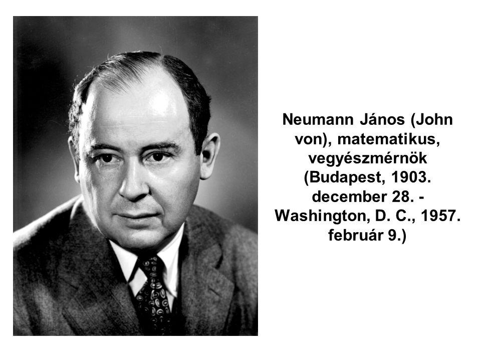 Neumann János (John von), matematikus, vegyészmérnök (Budapest, 1903. december 28. - Washington, D. C., 1957. február 9.)