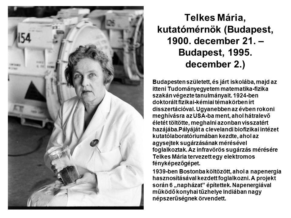 Telkes Mária, kutatómérnök (Budapest, 1900. december 21. – Budapest, 1995. december 2.) Budapesten született, és járt iskolába, majd az itteni Tudomán
