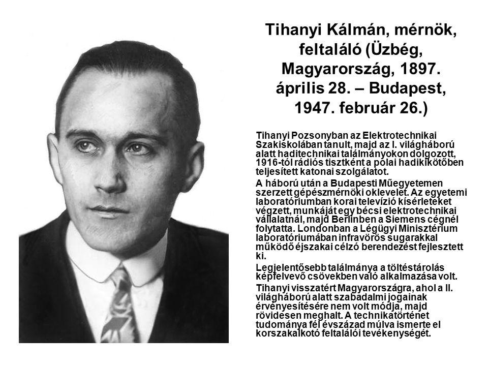 Tihanyi Kálmán, mérnök, feltaláló (Üzbég, Magyarország, 1897. április 28. – Budapest, 1947. február 26.) Tihanyi Pozsonyban az Elektrotechnikai Szakis