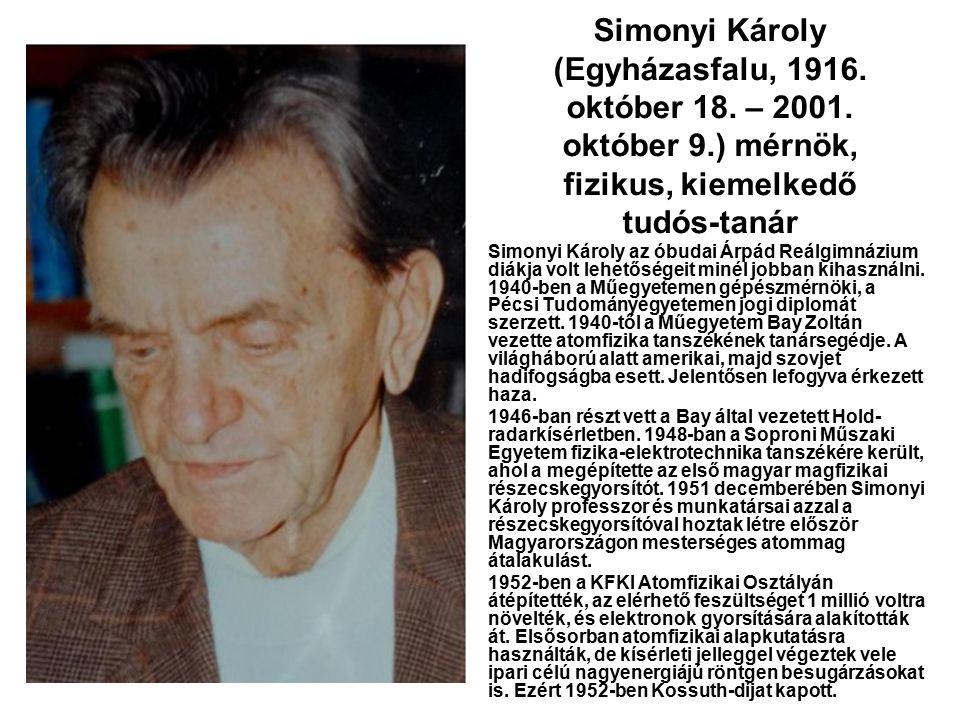 Simonyi Károly (Egyházasfalu, 1916. október 18. – 2001. október 9.) mérnök, fizikus, kiemelkedő tudós-tanár Simonyi Károly az óbudai Árpád Reálgimnázi